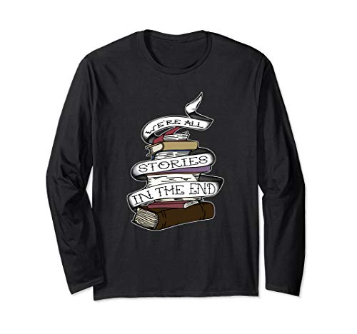 We're All Stories In The End Tattoo Design For Book Lovers Long Sleeve T-Shirt