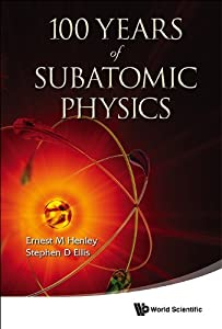 100 Years of Subatomic Physics Ernest M Henley and Stephen D Ellis