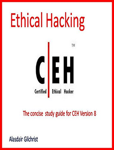 The Concise Guide to Certified Ethical Hacker Exam - version 8 (Certified Ethical Hacker Version 8 Study Guide)