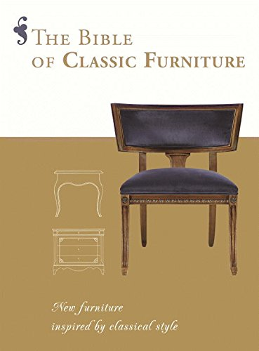 The Bible of Classic Furniture: New Furniture Inspired by Classical Style (Store Furniture Classic)