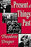 Present of Things Past, Draper, Theodore, 0765807130