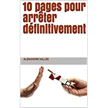 10 pages pour arrêter définitivement (livre pour arrêter de fumer) (French Edition)