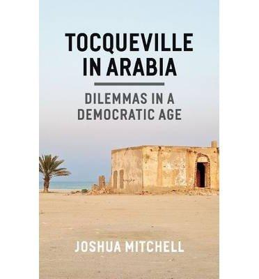 Download Tocqueville in Arabia: Dilemmas in a Democratic Age (Hardback) - Common pdf