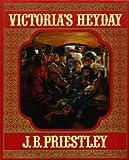 Victoria's Heyday, J. B. Priestley, 0060134135