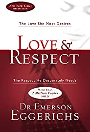 Love & Respect: The Love She Most Desires; The Respect He Desperately N