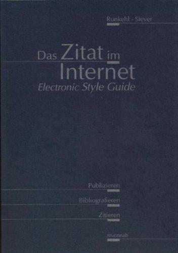 Das Zitat im Internet. Ein Electronic Style Guide zum Publizieren, Bibliografieren und Zitieren.