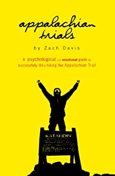 Appalachian Trials: The Psychological and Emotional Guide to Successfully Thru-Hiking The Appalachian Trail by [Davis, Zach]