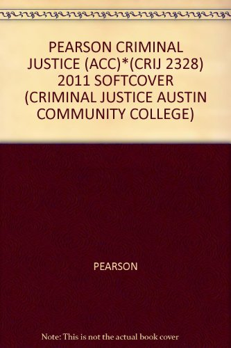 PEARSON CRIMINAL JUSTICE (ACC)*(CRIJ 2328) 2011 SOFTCOVER (CRIMINAL JUSTICE AUSTIN COMMUNITY COLLEGE)