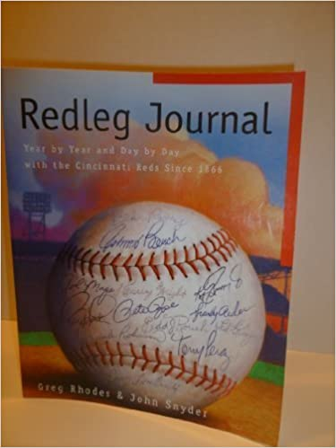 Redleg Journal: Year by Year and Day by Day With the Cincinnati Reds Since 1866 by Greg Rhodes (2000-06-03)