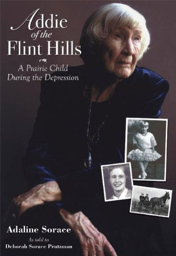 Addie of the Flint Hills: A Prairie Child During the Depression (1915-1935)