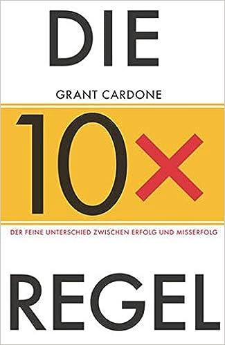 Die 10x Regel: Der feine Unterschied zwischen Misserfolg und