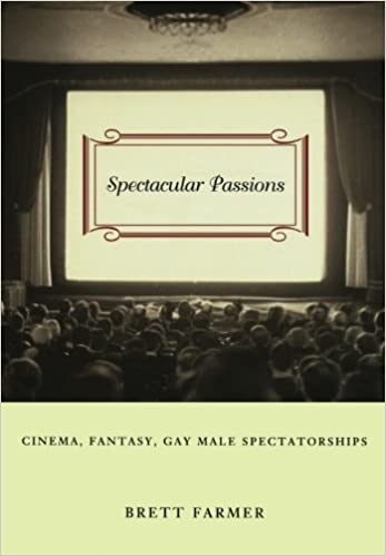 Spectacular Passions Gay Male Spectatorships Cinema Fantasy
