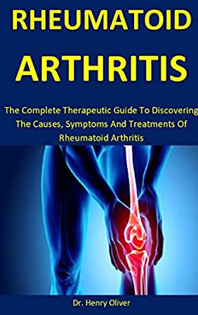 Rheumatoid Arthritis The Complete Therapeutic Guide To Discovering The Causes Symptoms And Treatments Of Rheumatoid Arthritis Kindle Edition By Oliver Dr Henry Health Fitness Dieting Kindle Ebooks Amazon Com