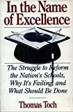 img - for In the Name of Excellence: The Struggle to Reform the Nation's Schools, Why It's Failing, and What Should Be Done by Toch Thomas (1992-10-29) Paperback book / textbook / text book