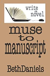 MUSE TO MANUSCRIPT: Write a Novel (Fiction Writing Aids Book 1)