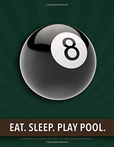 Eat. Sleep. Play Pool.: Notebook & Journal for Pool Players and ...