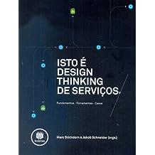 Isto É Design Thinking de Serviços. Fundamentos, Ferramentas, Casos