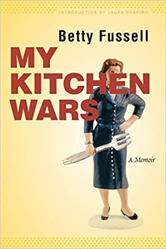 My Kitchen Wars A Memoir At Table Betty Fussell Laura Shapiro