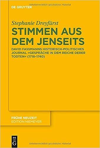 Stimmen Aus Dem Jenseits: David Fassmanns Historisch-Politisches Journal 'Gesprache in Dem Reiche Derer Todten' (1718-1740) (Fruhe Neuzeit)