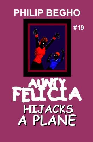 Download Aunty Felicia Hijacks a Plane (Aunty Felicia, Book 19) pdf epub