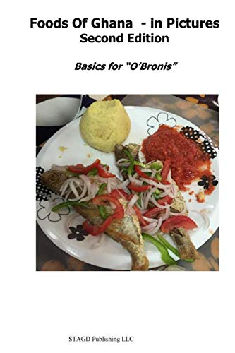 "Foods of Ghana - In Pictures     Second Edition: Basics for ""O'Bronis"" by Steve Jepson, Genevieve Jepson, Mercy Hammond"