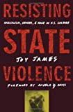 Resisting State Violence : Radicalism, Gender, and Race in the U. S. Culture, James, Joy, 0816628122