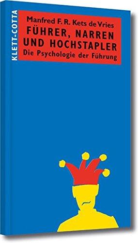 Führer, Narren und Hochstapler: Die Psychologie der Führung (Systemisches Management)