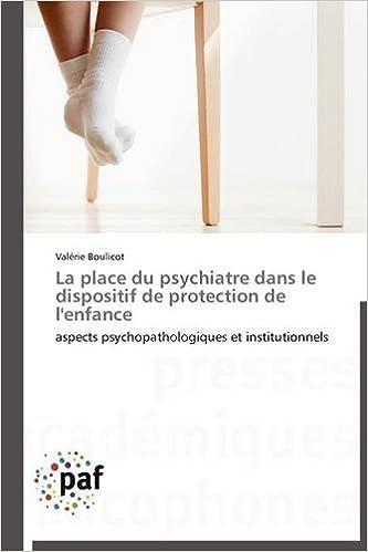 En ligne La place du psychiatre dans le dispositif de protection de l'enfance: aspects psychopathologiques et institutionnels epub pdf