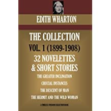 Edith Wharton Volume I. 32 Novelettes & Short Stories. The Greater Inclination; Crucial Instances; The Descent of Man; The Hermit And The Wild Woman