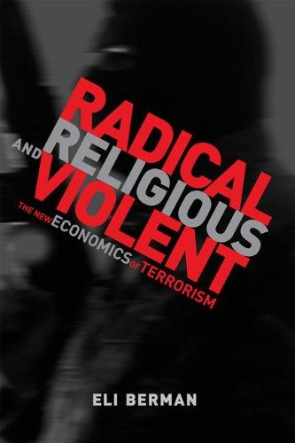 Radical, Religious, and Violent: The New Economics of Terrorism (MIT Press)