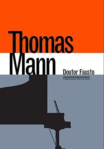 Doutor Fausto. A Vida do Compositor Alemão Adrian Leverkühn Narrada por Um Amigo