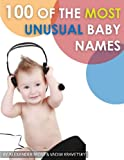 100 of the Most Unusual Baby Names, Alexander Trost and Vadim Kravetsky, 148411972X
