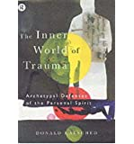 [(The Inner World of Trauma: Archetypal Defences of the Personal Spirit)] [Author: Donald Kalsched] published on (January, 1997)