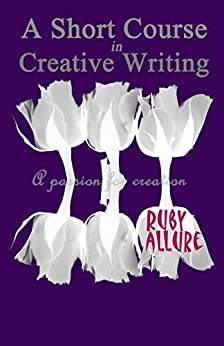 A Short Course In Creative Writing: A compilation of lessons by [Allure, Ruby]