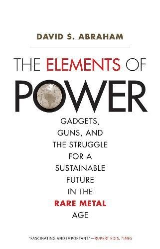 (The Elements of Power: Gadgets, Guns, and the Struggle for a Sustainable Future in the Rare Metal)