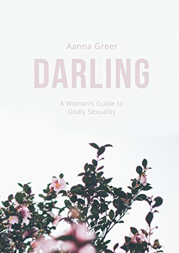 Darling: A Woman's Guide to Godly Sexuality
