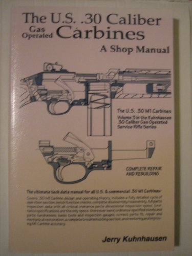 The U.S. 30 Caliber Gas Operated Carbines: A Shop -
