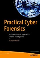 Practical Cyber Forensics: An Incident-Based Approach to Forensic Investigations Front Cover