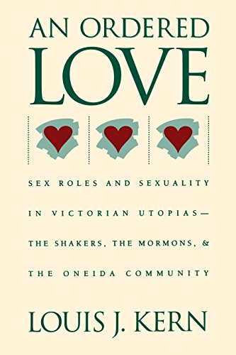 An Ordered Love: Sex Roles and Sexuality in Victorian Utopias--The Shakers, the Mormons, and the Oneida Community