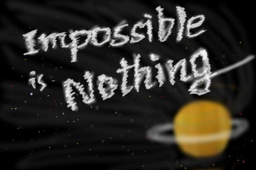IMPOSSIBLE IS NOTHING! A philosophy on life at 4 in the morning. PARADOX RIGHT? WINK - At In Morning 4 The