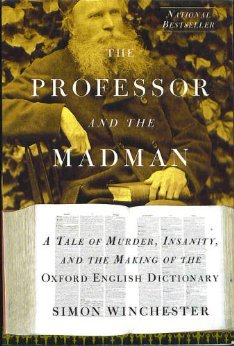 Professor and the Madman: A Tale of Murder, Insanity, and the Making of the Oxford English Dictionary, Simon Winchester
