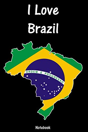 I Love Brazil: Brazil Notebook | college book | diary | journal | booklet | memo | composition book | 110 sheets - ruled paper 6x9 inch (German Edition)