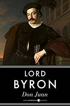 lord byrons don juan essay Don juan, in the first and lest cantos, is a feeble copy of the page in the mar- riage of figaro johnson, the man whom juan meets in the slave-market, is a most striking failure how differently 10 would sir walter scott have drawn a bluff, tearless english- man, in such a situation.