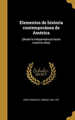 Elementos de Historia Contemporanea de America: (Desde La Independencia Hasta Nuestros Dias) (Spanish Edition) (Tapa Dura)
