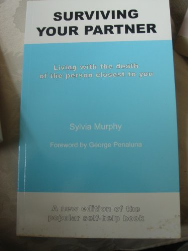 Surviving Your Partner: Living with the Death of the Person Closest to You Sylvia Murphy