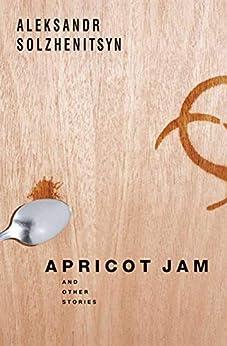 Apricot Jam: And Other Stories by [Solzhenitsyn, Aleksandr]