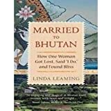 "Married to Bhutan :How One Woman Got Lost, Said ""I Do,"" and Found Bliss"