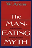The Man-Eating Myth: Anthropology and Anthropophagy (Galaxy Books), William Arens, 0195027930