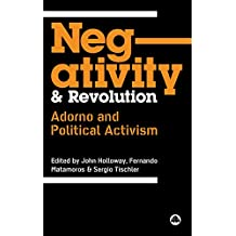 Negativity and Revolution: Adorno and Political Activism (English Edition)