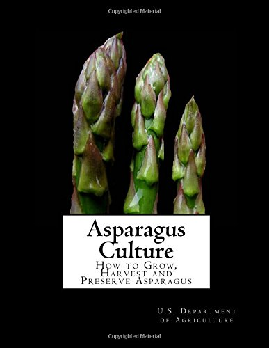 Asparagus Culture: How to Grow, Harvest and Preserve Asparagus